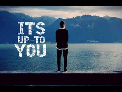 It Is Up To You – Motivational Video